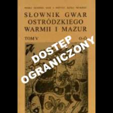 Słownik gwar Ostródzkiego, Warmii i Mazur. T. 5, O-Ó