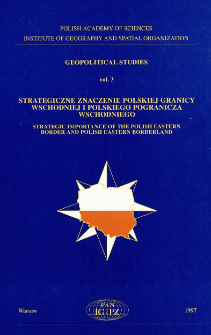 Strategiczne znaczenie polskiej granicy wschodniej i polskiego pogranicza wschodniego = Strategic importance of the Polish Eastern border and Polish Eastern borderland