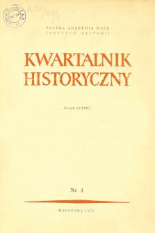 Kwartalnik Historyczny R. 83 nr 1 (1976), Przeglądy - Polemiki - Propozycje