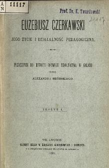 Euzebiusz Czerkawski : jego życie i działalność pedagogiczna : Przyczynek do historyi rozwoju szkolnictwa w Galicyi