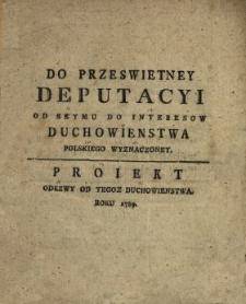 Do Przeswietney Deputacyi Od Seymu Do Interesow Duchowienstwa Polskiego Wyznaczoney : Proiekt Odezwy Od Tegoz Duchowienstwa Roku 1789