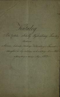 Katalog Biblioteki Szkoły Wydziałowey Łowickiey tudzież Muzeum Gabinetu Historyi Naturalney i Inwentarz utensyliów od Jey założenia aż do ostatniego Marca 1833 sporządzony w miesiącu Maju 1833 r.