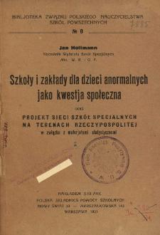 Szkoły i zakłady dla dzieci anormalnych jako kwestja społeczna oraz projekt sieci szkół specjalnych na terenach Rzeczypospolitej w związku z materjałami statystycznymi