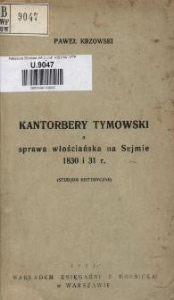 Kantorbery Tymowski a sprawa włościańska na Sejmie 1830 i 31 r. : (studjum historyczne)