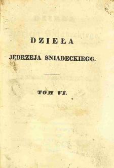 Dzieła Jędrzeja Śniadeckiego. T. 6 / wyd. Michała Balińskiego