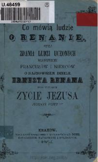 Co mówią ludzie o Renanie, czyli Zdania ludzi uczonych mianowicie Francuzów i Niemców o najnowszem dziele Ernesta Renana pod tytułem Życie Jezusa