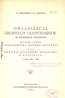 Organizacja drobnych gospodarstw w powiecie kolskim powadzona z ramienia Ministerstwa Reform Rolnych przez Ognisko Kultury Rolniczej w Kościelcu w latach 1928-1930