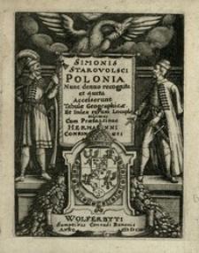Simonis Starovolsci Polonia : Nunc denuo recognita et aucta : Accesserunt Tabulæ Geographicæ, Et Index rerum Locupletissimus