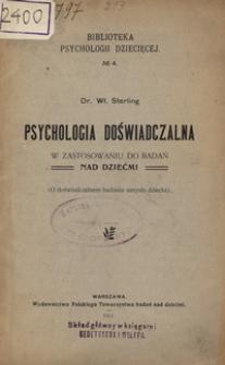 Psychologia doświadczalna w zastosowaniu do badań nad dziećmi : (O doświadczalnem badaniu umysłu dziecka)