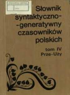 Słownik syntaktyczno-generatywny czasowników polskich. T. 4, Prze-Uży