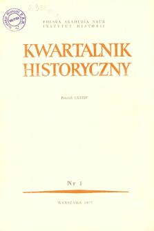 Kwartalnik Historyczny R. 84 nr 1 (1977), Przeglądy - Polemiki - Propozycje