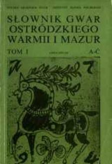 Słownik gwar Ostródzkiego, Warmii i Mazur. T. 1, A-Ć