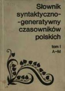 Słownik syntaktyczno-generatywny czasowników polskich : opracowany zespołowo. T. 1, A-M /
