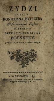 Zydzi Czyli Konieczna Potrzeba Reformowania Zydow w Kraiach Rzeczypospolitey Polskiey