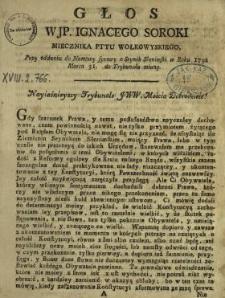 Głos WJP. Ignacego Soroki Miecznika Pttu Wołkowyskiego Przy oddaniu do Namowy sprawy o Seymik Słonimski w Roku 1792 Marca 31. do Trybunału miany
