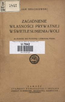 Zagadnienie własności prywatnej w świetle sumienia i woli : (ze studjów nad literaturą i filozofją polską)
