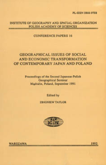 Geographical issues of social and economic transformation of contemporary Japan and Poland : proceedings of the second Japanese-Polish geographical seminar, Mądralin, Poland, September 1991