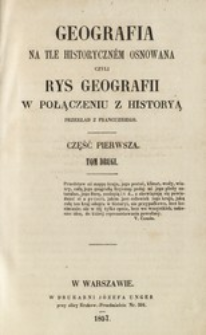 Geografia na tle historyczném osnowana czyli Rys geografii w połączeniu z historyą. Cz. 1, t. 2