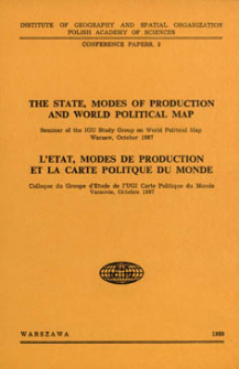 The State, modes of production and world political map : seminar of the IGU Study Group on World Political Map Warsaw, October 1987 = L'État, modes de production et la carte politique du monde : colloque du Groupe d'Etude de l'UGI Carte Politique du Monde, Varsovie, Octobre 1987