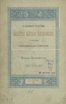 O pilniejszych potrzebach naszego języka naukowego i o słowniku zoologiczno-botanicznym : rzecz wypowiedziana na 30-m posiedzeniu Komisyi Przyrodniczéj dnia 22 kwietnia 1886 r. w Warsz. Tow. Ogrodniczém