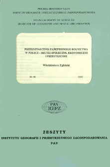 Przekształcenia państwowego rolnictwa w Polsce : skutki społeczne, ekonomiczne i przestrzenne = Transformations of the state-owned agriculture in Poland : their social, economic and spatial consequences