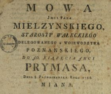 Mowa Jmci Pana Mielzynskiego, Starosty Wałeckiego Delegowanego z Woiewodztwa Poznanskiego Do J.O. Xiązęcia Jmci Prymasa, Dnia 8. Października Roku 1786. Miana
