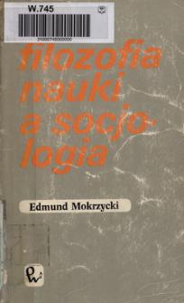 Filozofia nauki a socjologia : od doktryny metodologicznej do praktyki badawczej