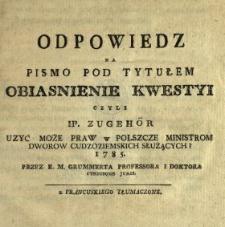 Odpowiedz Na Pismo Pod Tytułem: Obiasnienie Kwestyi Czyli IP. Zugehör Uzyc Może Praw w Polszcze Ministrom Dworow Cudzoziemskich Służących? 1785