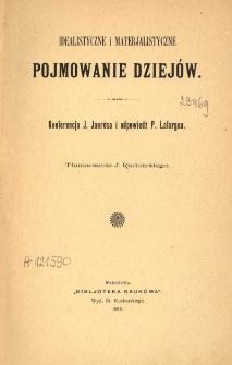 Idealistyczne i materjalistyczne pojmowanie dziejów : konferencja J. Jaurèsa i odpowiedź P. Lafargua