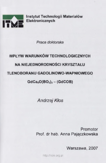 Wpływ warunków technologicznych na niejednorodności kryształu tlenoboranu gadolinowo-wapniowego. Praca doktorska = Influence of technological conditions on the homogeneity of gadolinium calcium oxyborate single crystal Ca4GdO(BO3)3-(GdCOB)