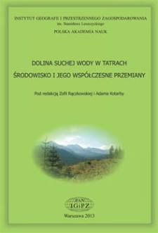 Dolina Suchej Wody w Tatrach : środowisko i jego współczesne przemiany = Sucha Woda Valley in the Tatra Mts. : natural environment and its present-day transformation
