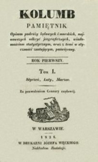 Kolumb : pamiętnik opisom podróży lądowych i morskich, najnowszych odkryć jeograficznych,... R.1, t.1, nr 1-6