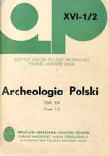 Archeologia Polski. T. 16 (1971) Z. 1/2, Spis treści