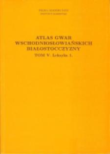 Atlas gwar wschodniosłowiańskich Białostocczyzny. T. 5, Leksyka 1