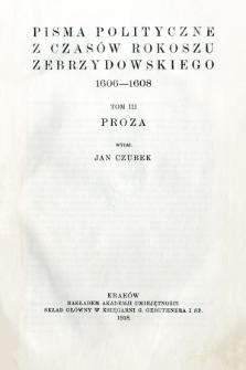 Pisma polityczne z czasów rokoszu Zebrzydowskiego 1606-1608. T. 3, Proza