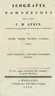 Jeografia powszechna według zbioru C. B. Stein, professora gimnazyum berlińskiego dla użytku młodzi polskiéy ułożona