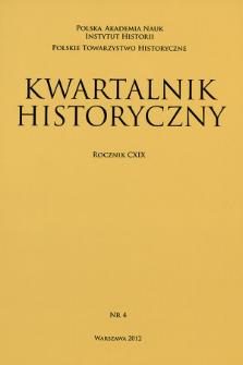 Kwartalnik Historyczny R. 119 nr 4 (2012), Przeglądy - Polemiki - Propozycje