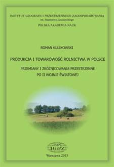 Produkcja i towarowość rolnictwa w Polsce : przemiany i zróżnicowania przestrzenne po II wojnie światowej = Production and commercialization of Polish agriculture : changes after World War II and present spatial differentation