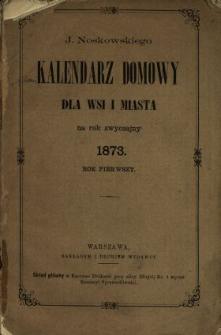 J. Noskowskiego Kalendarz Domowy dla Wsi i Miasta na Rok 1873