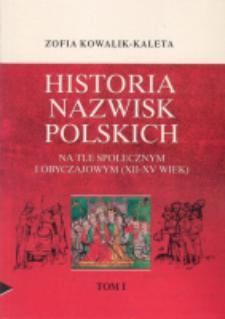 Historia nazwisk polskich na tle społecznym i obyczajowym (XII-XV wiek). T. 1