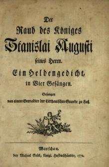 Der Raub des Königes Stanislai Augusti seines Herrn : Ein Heldengedicht in Vier Gesängen