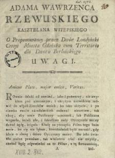 Adama Wawrzenca Rzewuskiego Kasztelana Witepskiego [!] O Proponowaney przez Dwór Londyński Cessyi Miasta Gdańska cum Territorio dla Dworu Berlińskiego Uwagi
