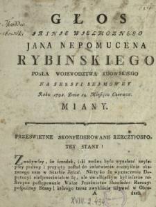Głos Jasnie Wielmoznego Jana Nepomucena Rybinskiego Posła Wojewodztwa Kijowskiego Na Sessyi Seymowey Roku 1791. Dnia 14. Miesiąca Czerwca Miany