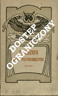 Z filozofii nauk przyrodniczych : sześć wykładów wygłoszonych w auli Uniw. w jesieni 1902 roku przez profesorów Jagiell. Wszechnicy