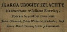 Skarga Ubogiey Szlachty Na otworzone w Polszcze Konwikty, Podczas Seymikow zaniesiona