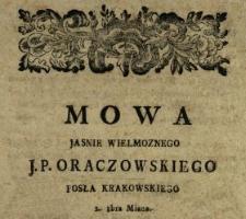 Mowa Jasnie Wielmoznego J.P. Oraczowskiego [!] Posła Krakowskiego 1. 8bra Miana