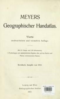 Meyers geographischer Handatlas : mit 121 Haupt- und 126 Nebenkarten, 5 Textbeil. und alphabetischem Register aller Karten und Plänen vorkommenden Namen