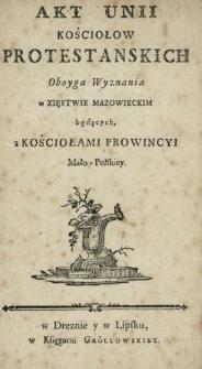 Unions-Acte derer in dem Herzogthum Masuren sich befindenden Protestantischen Gemeinden beyder Confessionen, mit denen Gemeinden der Provinz Klein-Polen