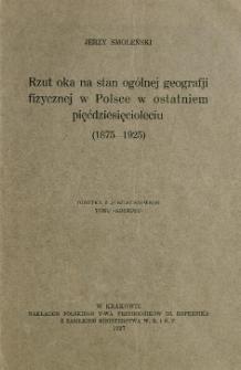Rzut oka na stan ogólnej geografji fizycznej w Polsce w ostatniem pięćdziesięcioleciu (1875-1925)