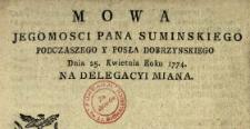 Mowa Jegomosci Pana Suminskiego Podczaszego Y Posła Dobrzynskiego Dnia 25. Kwietnia Roku 1774. Na Delegacyi Miana